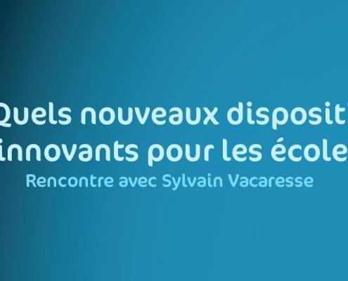 Quels nouveaux dispositifs apprenants et innovants pour les écoles et universités - rencontre avec Sylvain Vacaresse